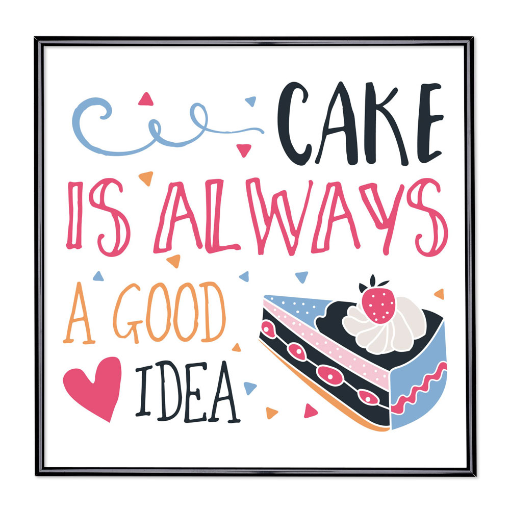 Fotolijst met slogan - Cake Is Always A Good Idea