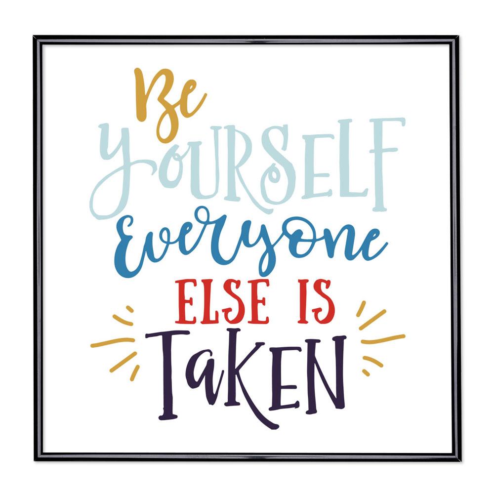 Fotolijst met slogan - Be Yourself Everyone Else is Taken
