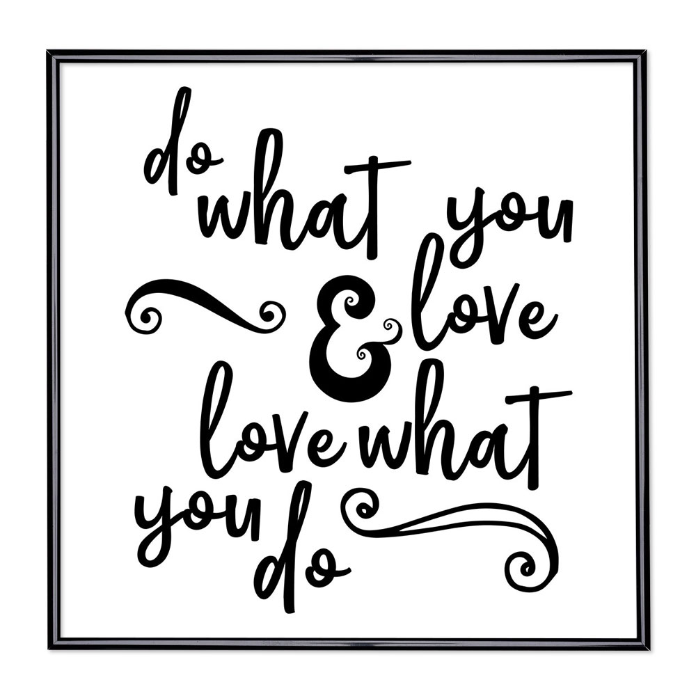 Fotolijst met slogan - Do What You Love And Love What You Do