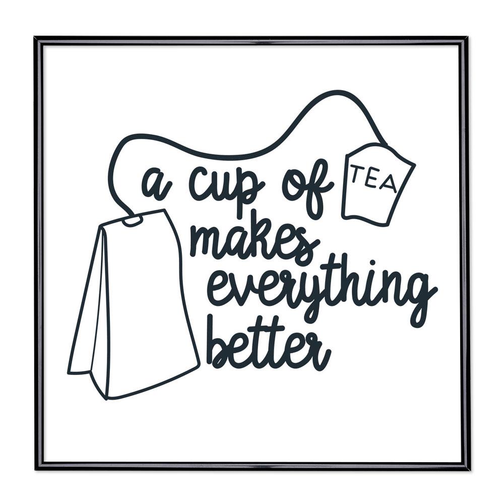 Fotolijst met slogan - Cup Of Tea Makes Everything Better