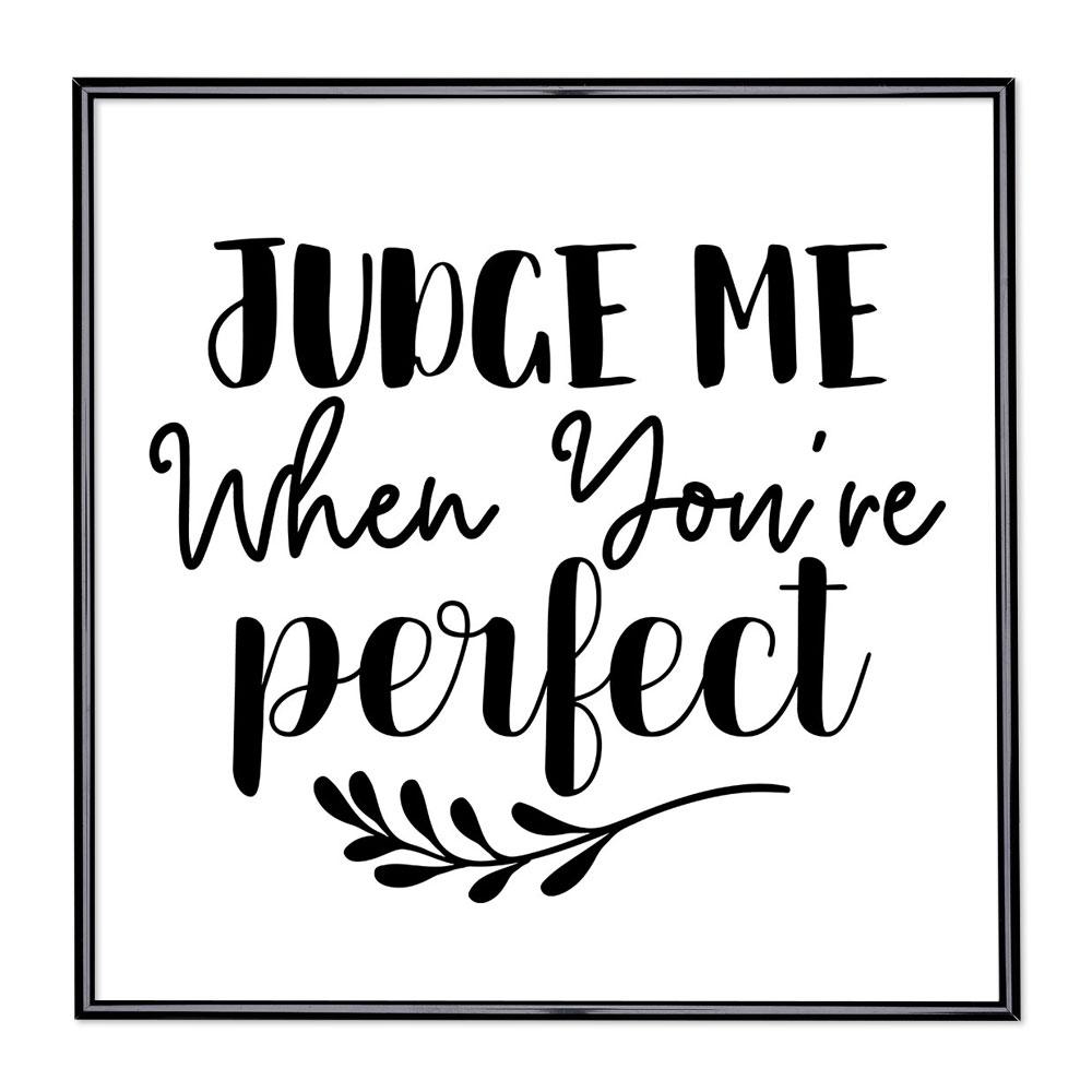 Fotolijst met slogan - Judge Me When Youre Perfect