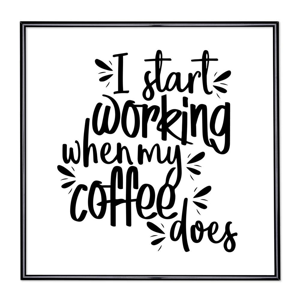 Fotolijst met slogan - I Start Working When My Coffee Does