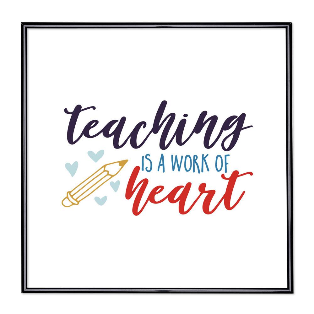 Fotolijst met slogan - Teaching Is A Work Of Heart